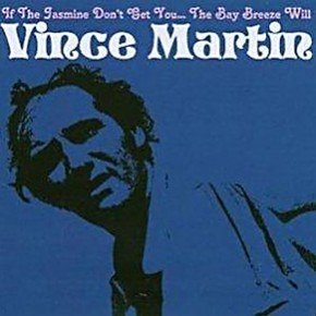 """Ripescati: Vince Martin, """"If the jasmine don't get you... The bay breeze will"""""""